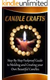 Candle Crafts: A Step-By-Step Foolproof Guide to Molding and Creating your Own Beautiful Candles (Homemade Candles) (English Edition)