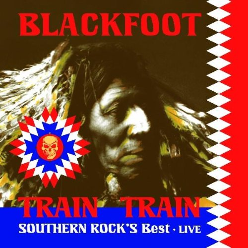 Blackfoot - Train Train: Southern Rock