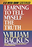 Learning to Tell Myself the Truth (1556612907) by Backus, William