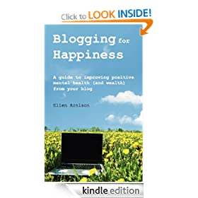 Blogging for Happiness: A Guide to Improving Positive Mental Health (and Wealth) from Your Blog