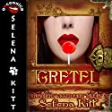 Gretel Modern Wicked Fairy Tales: An Erotic Suspense Romance (       UNABRIDGED) by Selena Kitt Narrated by Holly Hackett