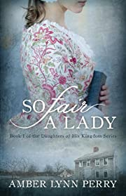 So Fair a Lady (Daughters of His Kingdom Book 1)