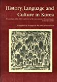 img - for History, Language and Culture in Korea: Proceedings of the 20th Conference of the Association of Korean Studies in Europe (AKSE) (English, French and Korean Edition) book / textbook / text book