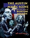 Burton Wilson Austin Music Scene: Through the Lens of Burton Wilson / Burton Wilson, with Jack Ortman