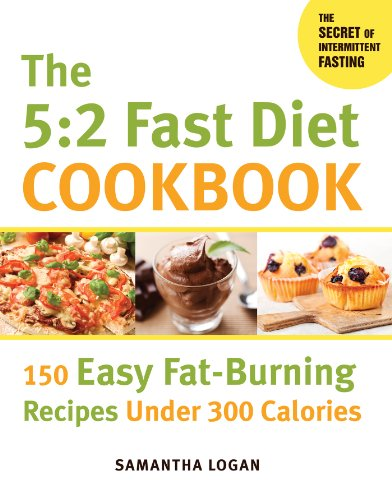 The 5:2 Fast Diet Cookbook: 150 Easy Fat-Burning Recipes Under 300 Calories by Samantha Logan