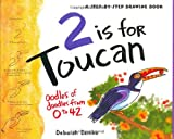2 is for Toucan: Oodles of Doodles from 1 to 42 (A Step-By-Step Drawing Book) (1593540752) by Zemke, Deborah
