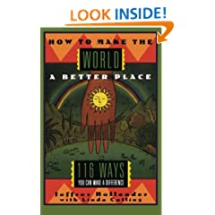 How to Make the World a Better Place: 116 Ways You Can Make a Difference