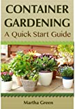 Container Gardening: A Quick Start Guide (Gardening Quick Start Guides)