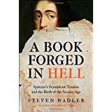 A Book Forged in Hell: Spinoza's Scandalous Treatise and the Birth of the Secular Ageby Steven Nadler