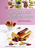 Getrocknete Köstlichkeiten: Gemüsechips, Fruchtleder, Obstcracker, Müsliriegel & Co.