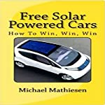 Free Solar Powered Cars: How to Win, Win, Win | Michael Mathiesen