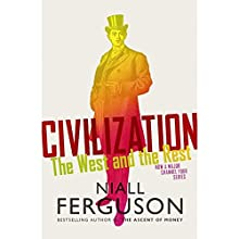 Civilization: The West and the Rest Audiobook by Niall Ferguson Narrated by Niall Ferguson