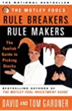 The Motley Fools Rule Breakers Rule Makers : The Foolish Guide To Picking Stocks