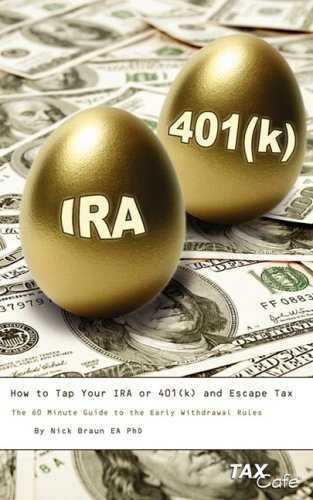 How to Tap Your IRA or 401(k) and Escape Tax: The 60 Minute Guide to the Early Withdrawal Rules