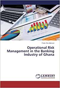 operational risk management in banking sector Lyndon nelson (director, risk management division, financial top and emerging risks for global banking 4 level of demands is creating real operational risk.