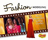 Fashion Modeling: Being Beautiful, Selling Clothes (The World of Fashion series)