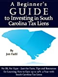 img - for A Beginner's Guide to Investing in South Carolina Tax Liens (A Beginner's Guide to Tax Lien Investing Book 2) book / textbook / text book