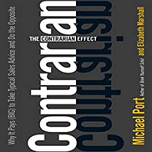 The Contrarian Effect: Why It Pays (Big) to Take Typical Sales Advice and Do the Opposite | Livre audio Auteur(s) : Michael Port, Elizabeth Marshall Narrateur(s) :  uncredited