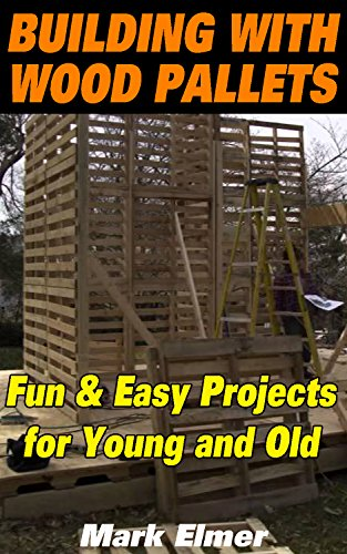 Building with Wood Pallets: Fun & Easy Projects for Young and Old: (Wood Pallet Projects for Your Children) (Building Projects compare prices)