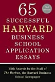 65 Successful Harvard Business School Application Essays, Second Edition: With Analysis by the Staff of The Harbus, the Ha...
