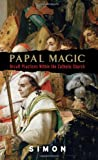 Papal Magic: Occult Practices Within the Catholic Church (0061240834) by Simon
