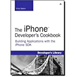 The iPhone Developer's Cookbook: Building Applications with the iPhone SDK: Building Mobile Applications with the IPhone SDK (Developer's Library)by Erica Sadun