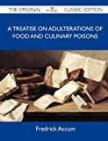 A Treatise On Adulterations Of Food And Culinary Poisons - The Original Classic Edition