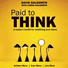 Paid to Think: A Leader's Toolkit for Redefining Your Future (       UNABRIDGED) by David Goldsmith Narrated by Jason Culp
