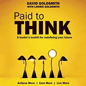 Paid to Think: A Leader's Toolkit for Redefining Your Future | [David Goldsmith]