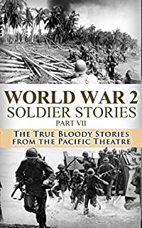 World War 2 Soldier Stories Part Vii: The True Bloody Stories From The Pacific Theatre by Ryan Jenkins ebook deal