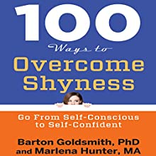 100 Ways to Overcome Shyness: Go from Self-Conscious to Self-Confident (       UNABRIDGED) by Barton Goldsmith PhD, Marlena Hunter MA Narrated by Tim Andres Pabon