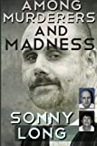 img - for Among Murderers And Madness: A Journalist's Journey Toward Justice book / textbook / text book