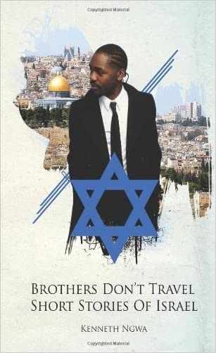 Brothers Don't Travel: Short Stories of Israel written by Kenneth Ngwa