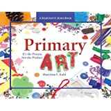 Primary Art: It's the Process, Not the Product ~ MaryAnn F. Kohl