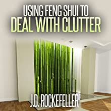 Using Feng Shui to Deal with Clutter: J.D. Rockefeller's Book Club Audiobook by J.D. Rockefeller Narrated by Mike Norgaard
