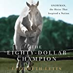 The Eighty-Dollar Champion: Snowman, the Horse That Inspired a Nation | Elizabeth Letts