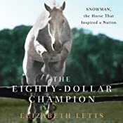 The Eighty-Dollar Champion: Snowman, the Horse That Inspired a Nation | [Elizabeth Letts]