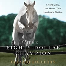 The Eighty-Dollar Champion: Snowman, the Horse That Inspired a Nation (       UNABRIDGED) by Elizabeth Letts Narrated by Bronson Pinchot