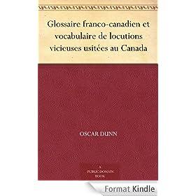 Glossaire franco-canadien et vocabulaire de locutions vicieuses usit�es au Canada
