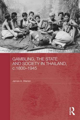 Gambling, the State and Society in Thailand, c.1800-1945