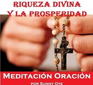 Poder para la riqueza divina y la Prosperidad (Spanish) – Meditación Oraciones | [Sunny Oye]