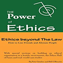 Ethics Beyond The Law: How to Lose Friends and Alienate People (The Power of Ethics) (       UNABRIDGED) by Pete Geissler, Bill O'Rourke Narrated by Alan Sewell