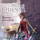 To Catch a Queen (       UNABRIDGED) by Shanna Swendson Narrated by Suzy Jackson