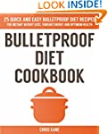 Bulletproof Diet Cookbook: 25 quick a...