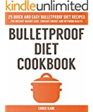 Bulletproof Diet Cookbook: 25 quick and easy bulletproof diet recipes for weight loss,vibrant energy and optimum health