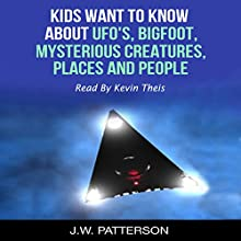 Kids Want to Know About Boxed Set: UFO's, Bigfoot, Mysterious Creatures, Mysterious Places, Mysterious People Audiobook by J.W. Patterson Narrated by Kevin Theis