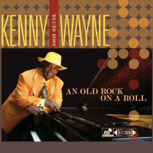 Kenny Blues Boss Wayne - An Old Rock On A Roll