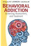 Behavioral Addiction: Screening, Assessment, and Treatment
