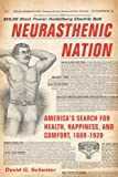 Neurasthenic Nation: America's Search for Health, Happiness, and Comfort, 1869-1920 (Critical Issues in Health and Medicine)