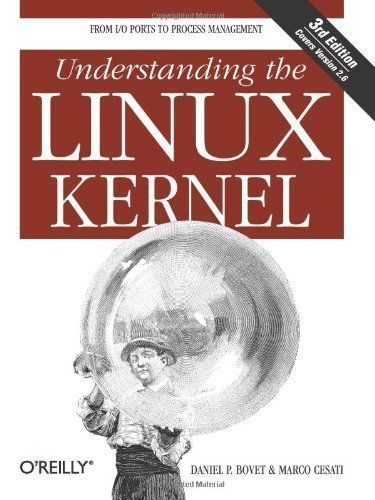 Understanding the Linux Kernel, Third Edition 3rd (third) Edition by Bovet, Daniel P., Cesati Ph.D., Marco published by O'Reilly Media (2005)